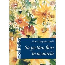 Sa pictam flori in acuarela - Editura Casa